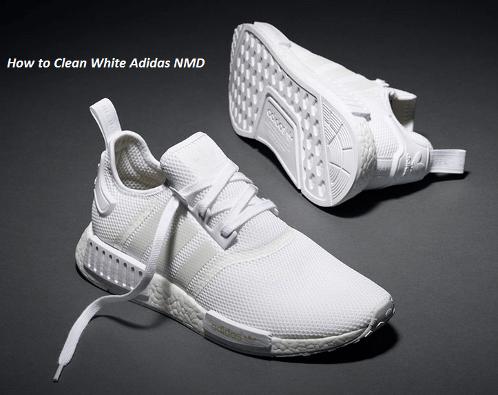 How to Clean White Adidas NMD Shoes - BEST MENS FOOTWEAR 12888b4e9e